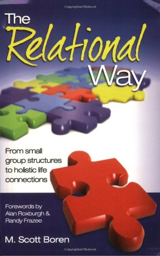 The Relational Way: From Small Group Structures to Holistic Life Connections 9780978877903