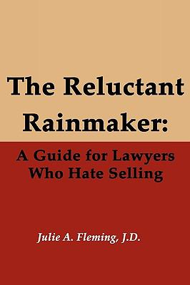 The Reluctant Rainmaker: A Guide for Lawyers Who Hate Selling 9780977401864