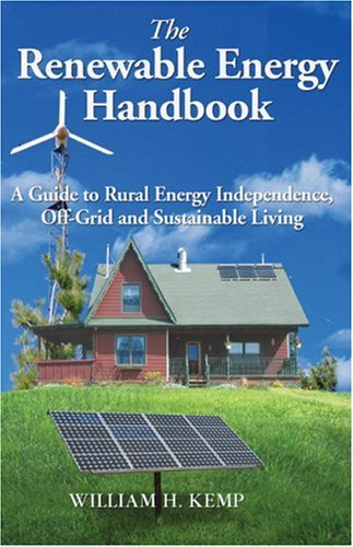 The Renewable Energy Handbook: A Guide to Rural Independence, Off-Grid and Sustainable Living 9780973323320