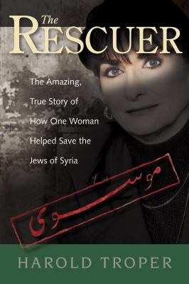 The Rescuer: The Amazing True Story of How One Woman Helped Save the Jews of Syria 9780978176532