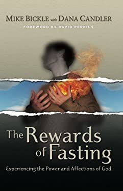 The Rewards of Fasting: Experiencing the Power and Affections of God 9780977673810