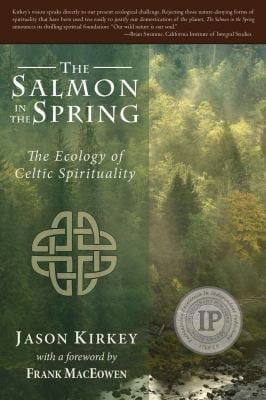 The Salmon in the Spring: The Ecology of Celtic Spirituality 9780979924668