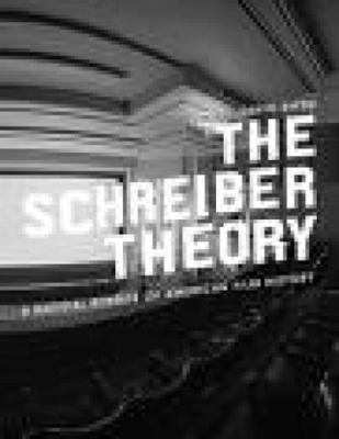 The Schreiber Theory: A Radical Rewrite of American Film History 9780976658337