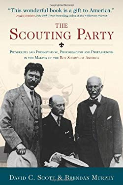 The Scouting Party: Pioneering and Preservation, Progressivism and Preparedness in the Making of the Boy Scouts of America 9780978983635