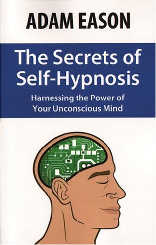 The Secrets of Self-Hypnosis: Harnessing the Power of Your Unconscious Mind 9780970932198