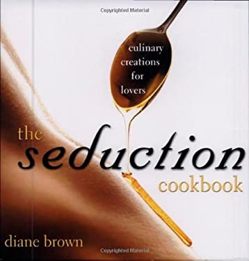 The Seduction Cookbook: Culinary Creations for Lovers 9780974937366
