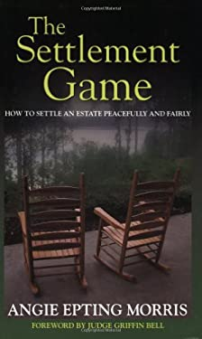 The Settlement Game: How to Settle an Estate Peacefully and Fairly 9780976993421