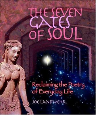 The Seven Gates of Soul: Reclaiming the Poetry of Everyday Life 9780974762609