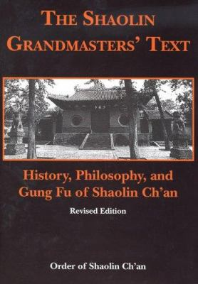 The Shaolin Grandmasters' Text: History, Philosophy, and Gung Fu of Shaolin Ch'an 9780975500910