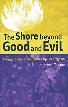 The Shore Beyond Good and Evil: A Report from Inside Burma's Opium Kingdom 9780970171610