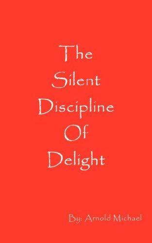 The Silent Discipline of Delight 9780972569620