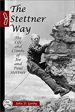 The Stettner Way: The Life and Climbs of Joe and Paul Stettner 9780972441308
