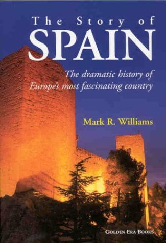The Story of Spain: The Dramatic History of Europe's Most Fascinating Country