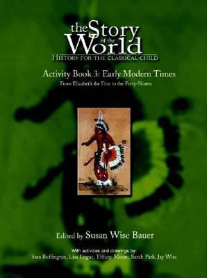 The Story of the World: History for the Classical Child: Activity Book 3: Early Modern Times: From Elizabeth the First to the Forty-Niners 9780972860321