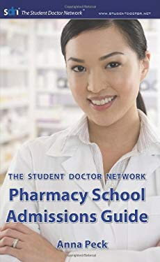 The Student Doctor Network Pharmacy School Admissions Guide 9780979707506