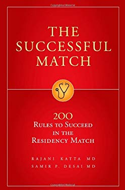 The Successful Match: 200 Rules to Succeed in the Residency Match 9780972556170