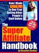 The Super Affiliate Handbook: How I Made $436,797 in One Year Selling Other People's Stuff Online 9780973328738