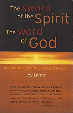 The Sword of the Spirit, The Word of God: A Handbook for Praying God's Word