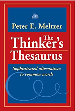 The Thinker's Thesaurus: Sophisticated Alternatives to Common Words 9780972993784
