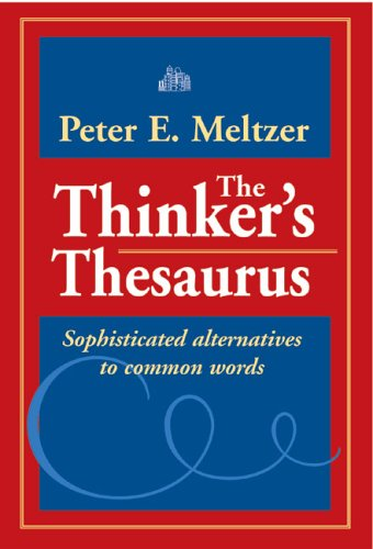 The Thinker's Thesaurus: Sophisticated Alternatives to Common Words 9780972993791