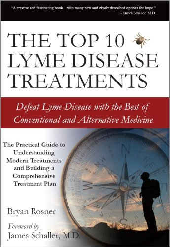 The Top 10 Lyme Disease Treatments: Defeat Lyme Disease with the Best of Conventional and Alternative Medicine 9780976379713