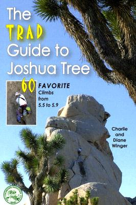 The Trad Guide to Joshua Tree: 60 Favorite Climbs from 5.5 to 5.9 9780972441391