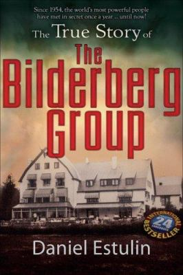 The True Story of the Bilderberg Group 9780977795345