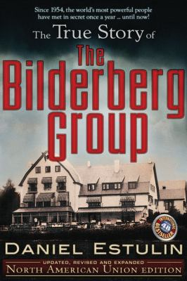The True Story of the Bilderberg Group 9780979988622