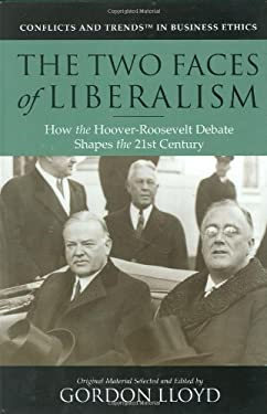 The Two Faces of Liberalism: How the Hoover-Roosevelt Debate Shaped the 21st Century 9780976404125