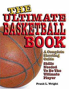 The Ultimate Basketball Book: A Complete Shooting Guide 9780971131491