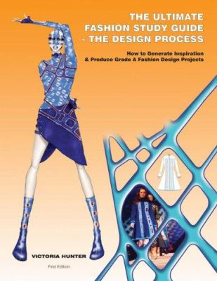 The Ultimate Fashion Study Guide - The Design Process: How to Generate Inspiration and Produce Grade a Fashion Design Projects 9780979445323