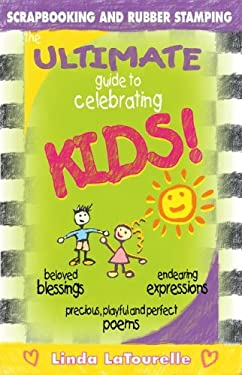 The Ultimate Guide to Celebrating Kids: Birth Through Preschool 9780974533940