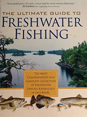 The Ultimate Guide to Freshwater Fishing 9780972558006