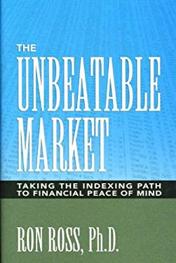 The Unbeatable Market: Taking the Indexing Path to Financial Peace of Mind 9780972223003