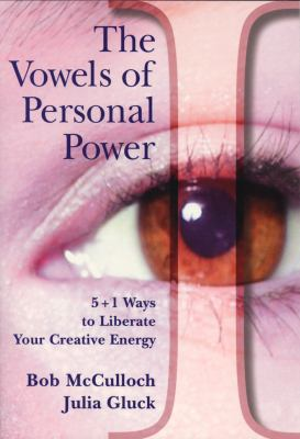 The Vowels of Personal Power: 5 + 1 Ways to Liberate Your Creative Energy 9780978055431