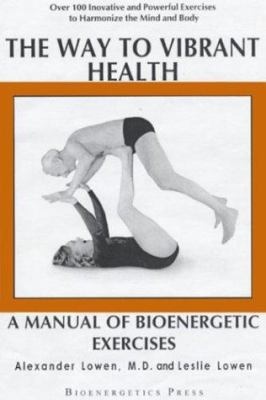 The Way to Vibrant Health: A Manual of Bioenergetic Exercises 9780974373713