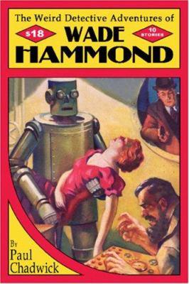 The Weird Detective Adventures of Wade Hammond 9780978683603