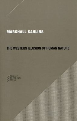 The Western Illusion of Human Nature: With Reflections on the Long History of Hierarchy, Equality and the Sublimation of Anarchy in the West, and Comp 9780979405723
