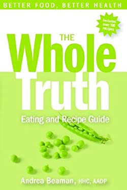The Whole Truth Eating and Recipe Guide 9780977869312