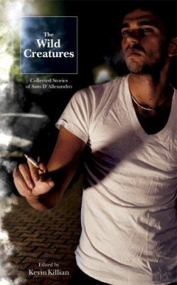 The Wild Creatures: Collected Stories of Sam D'Allesandro 9780976341116