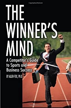 The Winner's Mind: A Competitor's Guide to Sports and Business Success 9780972275927
