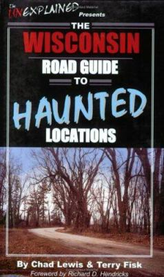 The Wisconsin Road Guide to Haunted Locations 9780976209911