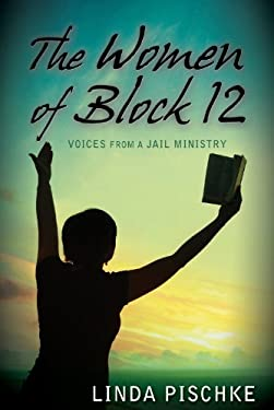 The Women of Block 12 (Voices From a Jail Ministry)