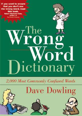 The Wrong Word Dictionary: 2,000 Most Commonly Confused Words 9780972993777