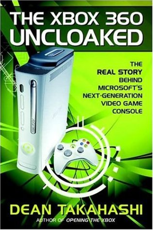 The Xbox 360 Uncloaked: The Real Story Behind Microsoft's Next-Generation Video Game Console