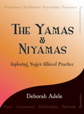 The Yamas & Niyamas: Exploring Yoga's Ethical Practice 9780974470641