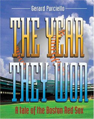 The Year They Won: A Tale of the Boston Red Sox 9780974648156