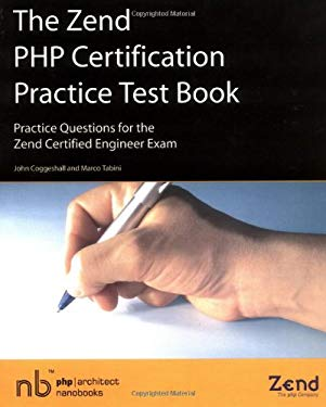 The Zend PHP Certification Practice Test Book - Practice Questions for the Zend Certified Engineer Exam 9780973589887