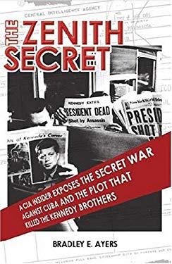 The Zenith Secret: A CIA Insider Exposes the Secret War Against Cuba and the Plot That Killed the Kennedy Brothers 9780975276389