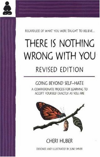 There Is Nothing Wrong with You: Going Beyond Self-Hate 9780971030909